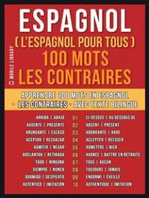 Espagnol ( L'Espagnol Pour Tous ) 100 Mots - Les Contraires: Apprendre 100 mots en Espagnol -  Les Contraires - avec texte bilingue