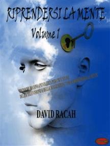 Riprendersi la mente Vol1: Tecniche di consapevolezza per chi stufo della televisione e delle suggestioni vuole riprendersi la mente