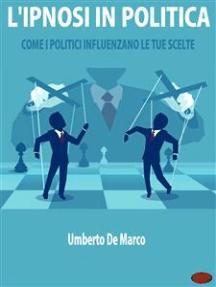 L'Ipnosi in Politica: Come i Politici Influenzano le Tue Scelte