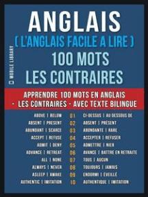 Anglais ( L'Anglais Facile a Lire ) 100 Mots - Les Contraires: Apprendre 100 nouveaux mots en Anglais -  Les Contraires - avec Texte Bilingue