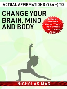 Actual Affirmations (744 +) to Change Your Brain, Mind and Body