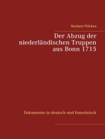 Der Abzug der niederländischen Truppen aus Bonn 1715: Dokumente in deutsch und französisch