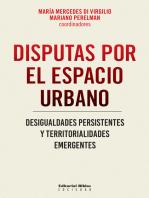 Disputas por el espacio urbano: Desigualdades persistentes y territorialidades emergentes