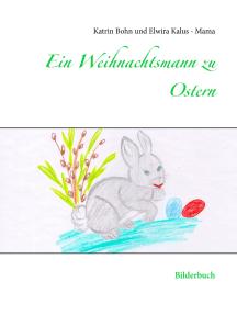Ein Weihnachtsmann zu Ostern: Bilderbuch