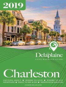 Charleston: The Delaplaine 2019 Long Weekend Guide