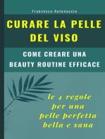 Curare la pelle del viso: le 4 regole per una pelle perfetta bella e sana