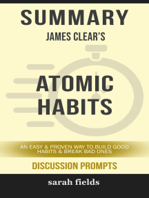 Summary: James Clear's Atomic Habits: An Easy & Proven Way to Build Good Habits & Break Bad Ones (Discussion Prompts)
