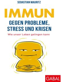 Immun gegen Probleme, Stress und Krisen: Wie unser Leben gelingen kann