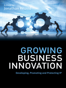Growing Business Innovation: Developing, Promoting and Protecting IP