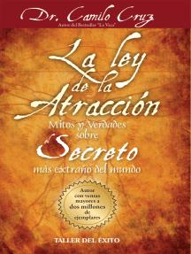La ley de la atracción: Mitos y verdades sobre el secreto  más extraño del mundo