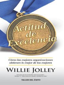 Actitud de excelencia: Cómo las mejores organizaciones obtienen lo mejor de los mejores