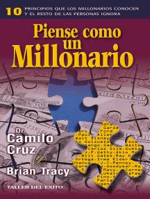 Piense como un millonario: 10 principios que los millonarios conocen y el resto de las personas ignora