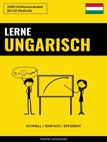 Lerne Ungarisch: Schnell / Einfach / Effizient: 2000 Schlüsselvokabel