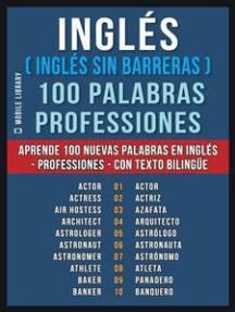 Inglés ( Inglés sin Barreras ) 100 Palabras - Professiones: Aprende 100 nuevas palabras en Inglés - Professiones - con texto bilingüe
