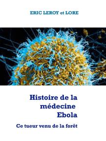 Histoire de la médecine Ebola: Ce tueur venu de la forêt