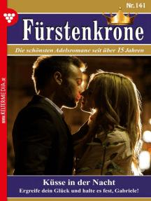 Fürstenkrone 141 – Adelsroman: Küsse in der Nacht