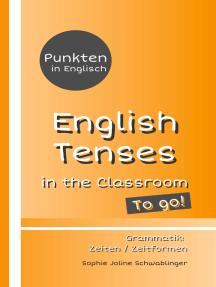 Punkten in Englisch - English Tenses in the Classroom - To go!: Grammatik: Zeiten / Zeitformen