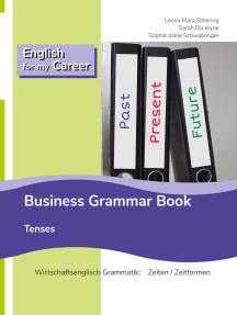 English for my Career - Business Grammar Book - Tenses: Wirtschaftsenglisch Grammatik: Zeiten / Zeitformen