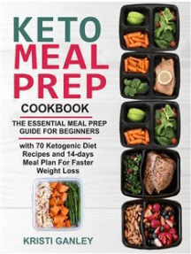 Keto Meal Prep Cookbook: The Essential Meal Prep Guide for Beginners with 70 Ketogenic Diet Recipes and 14 days Meal Plan for Faster Weight Loss