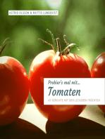 Probier's mal mit...Tomaten - 45 Gerichte mit den leckeren Früchten