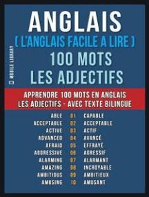 Anglais ( L'Anglais Facile a Lire ) 100 Mots - Les Adjectifs: Apprendre 100 nouveaux mots en Anglais - Les Adjectifs - avec Texte Bilingue