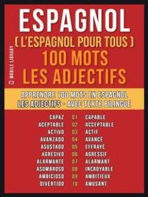 Espagnol ( L'Espagnol Pour Tous ) 100 Mots - Les Adjectifs: Apprendre 100 mots en Espagnol - Les Adjectifs - avec texte bilingue