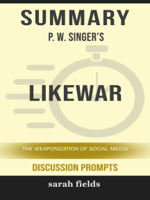 Summary of LikeWar: The Weaponization of Social Media by P. W. Singer (Discussion Prompts)