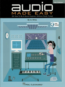 Audio Made Easy: (Or How to Be a Sound Engineer Without Really Trying)
