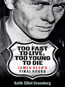 Too Fast to Live, Too Young to Die: James Dean's Final Hours
