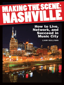 Making the Scene: Nashville: How to Live, Network and Succeed in Music City
