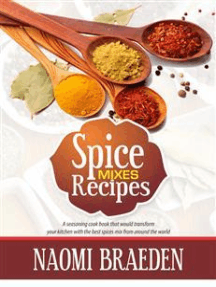 Spice Mixes Recipes: A Seasoning Cook Book That Would Transform Your Kitchen With The Best Spices Mix From Around The World
