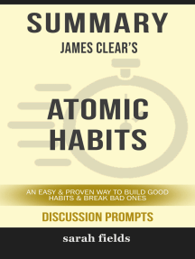 Summary of Atomic Habits: An Easy & Proven Way to Build Good Habits & Break Bad Ones by James Clear (Discussion Prompts)