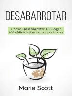 Desabarrotar: Cómo Desabarrotar Tu Hogar Más Minimalismo, Menos Libros