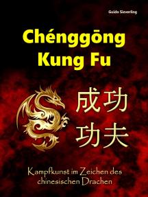 Chenggong Kung Fu: Kampfkunst im Zeichen des chinesischen Drachen