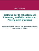 Dialogue sur la robustesse de l'Homme, le déclin de Mars et l'avénement d'Athéna: Anthropologie du combat: une histoire personnelle entre nature et culture