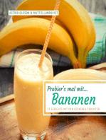 Probier's mal mit...Bananen - 37 Gerichte mit den leckeren Früchten