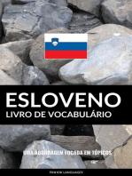 Livro de Vocabulário Esloveno: Uma Abordagem Focada Em Tópicos