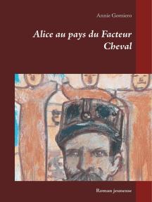 Alice au pays du Facteur Cheval: Roman jeunesse