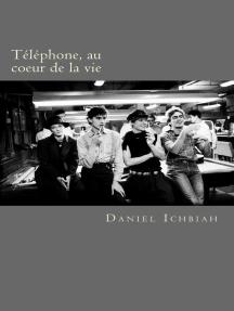 Téléphone, au coeur de la vie: biographie du groupe Téléphone