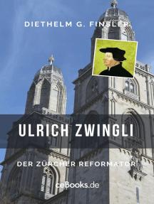 Ulrich Zwingli: Der Zürcher Reformator
