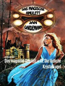 Das magische Amulett #13: Die tödliche Kristallkugel: Cassiopeiapress Romantic Thriller