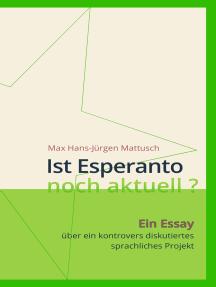 Ist Esperanto noch aktuell ?: Ein Essay über ein kontrovers diskutiertes sprachliches Projekt