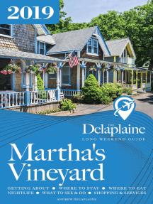 Martha's Vineyard: The Delaplaine 2019 Long Weekend Guide