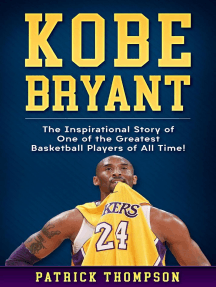 Kobe Bryant: The Inspirational Story of One of the Greatest Basketball Players of All Time!