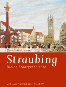 Straubing: Kleine Stadtgeschichte