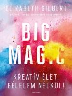 Big Magic - Kreatív élet, félelem nélkül!
