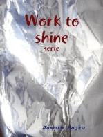 Work to shine serie