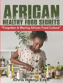 African Healthy Food Secrets: Forgotten & Waning African Food Culture