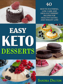 Easy Keto Desserts: 40 Mouth-Watering, Low-Carb and High-Fat Dessert Recipes for Healthy Eating and Weight Loss