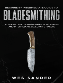 Bladesmithing: Beginner + Intermediate Guide to Bladesmithing: Bladesmithing Compendium for Beginners and Intermediate Level Knife Makers